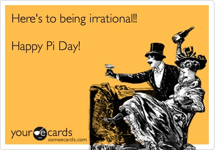 """""""Here's to being irrational"""" pi day card"""